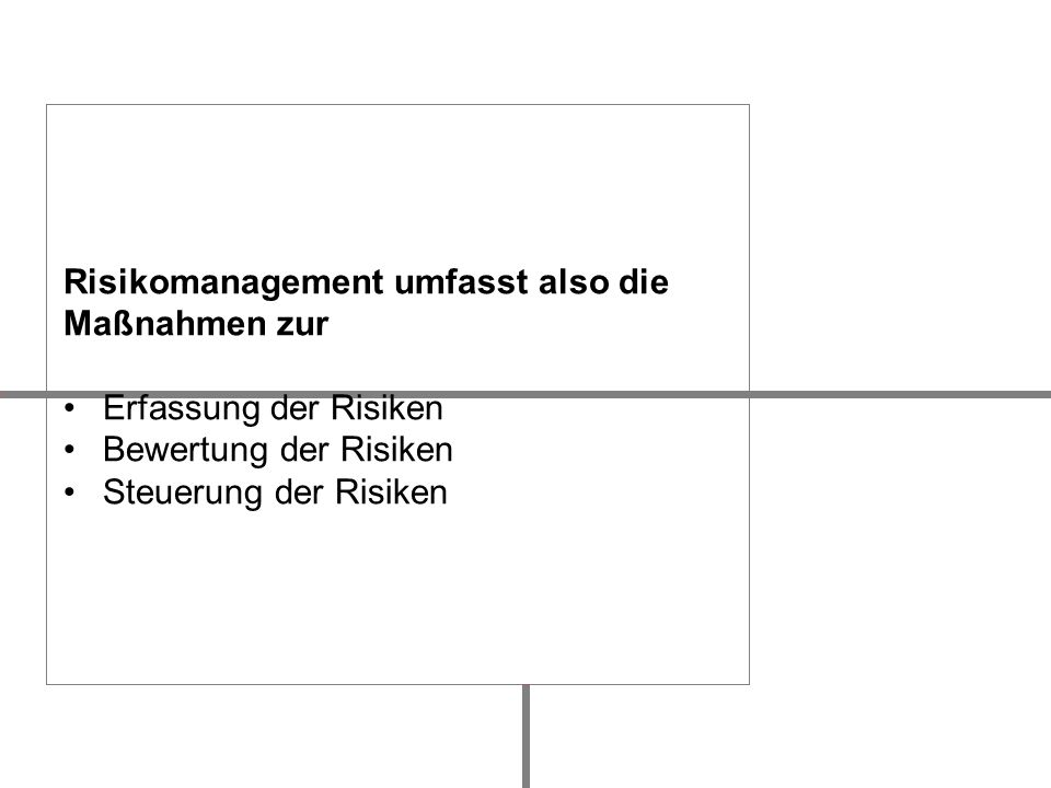 Risikomanagement umfasst also die