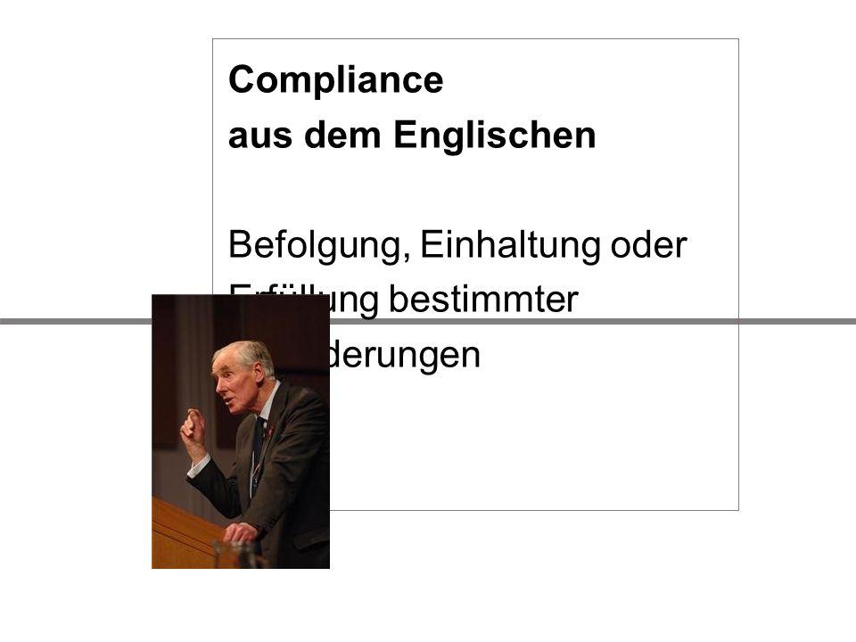Compliance aus dem Englischen Befolgung, Einhaltung oder Erfüllung bestimmter Anforderungen