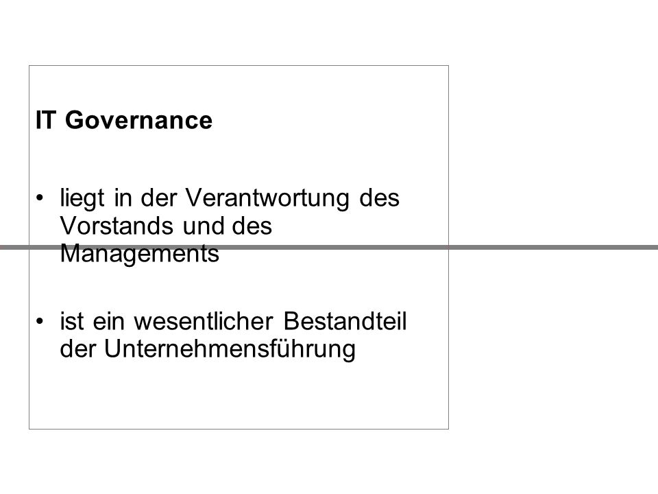 IT Governance liegt in der Verantwortung des Vorstands und des Managements.