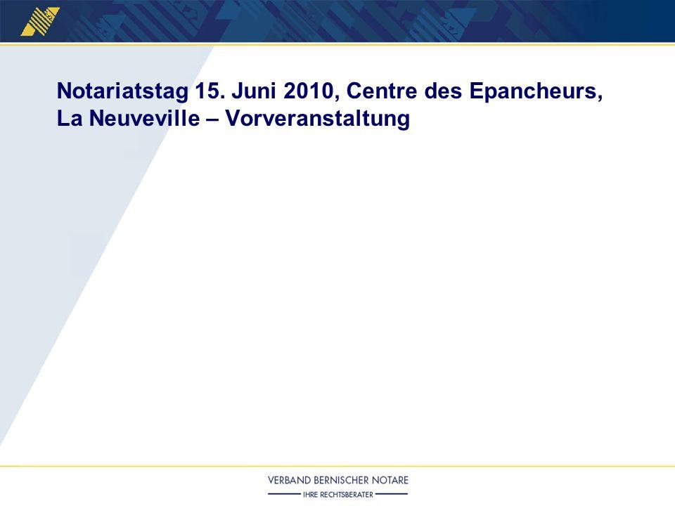 Notariatstag 15. Juni 2010, Centre des Epancheurs, La Neuveville – Vorveranstaltung