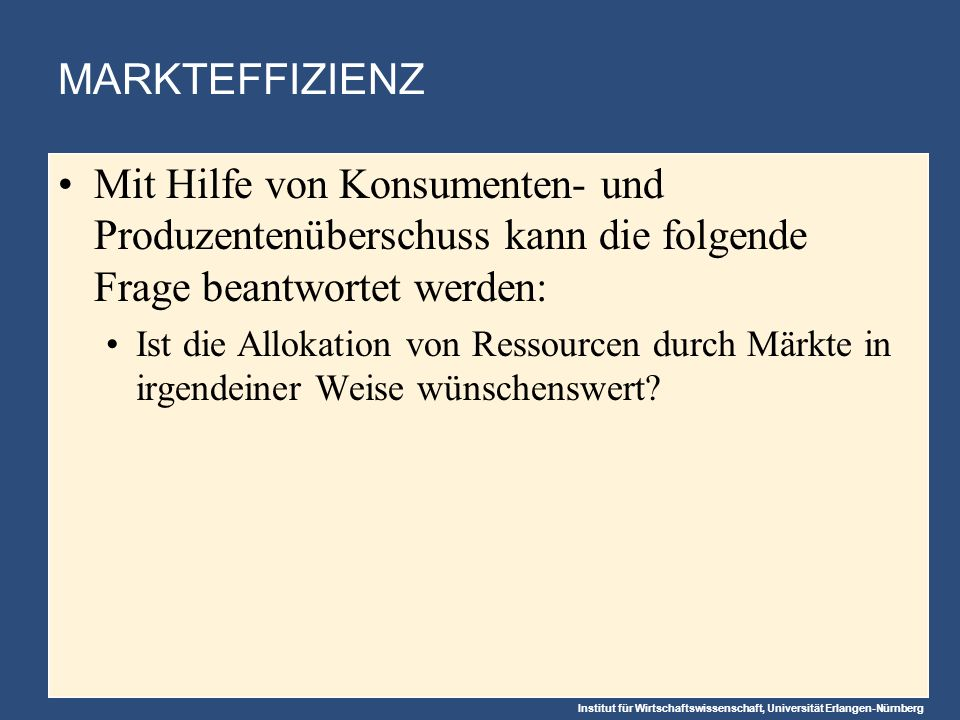 MARKTEFFIZIENZ Mit Hilfe von Konsumenten- und Produzentenüberschuss kann die folgende Frage beantwortet werden: