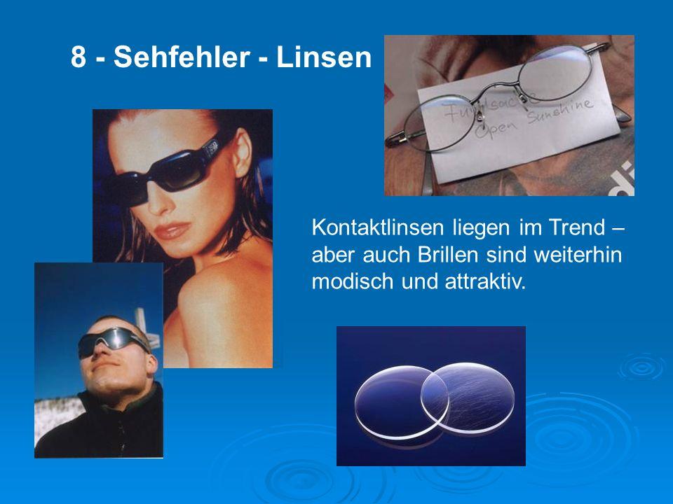 8 - Sehfehler - Linsen Kontaktlinsen liegen im Trend – aber auch Brillen sind weiterhin modisch und attraktiv.