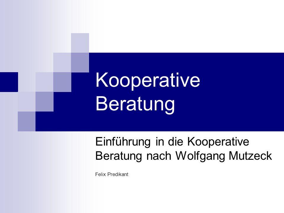 Kooperative Beratung Einführung in die Kooperative Beratung nach Wolfgang Mutzeck Felix Predikant