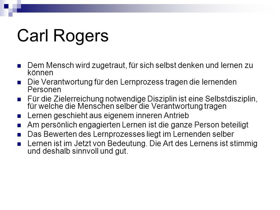 Carl Rogers Dem Mensch wird zugetraut, für sich selbst denken und lernen zu können.