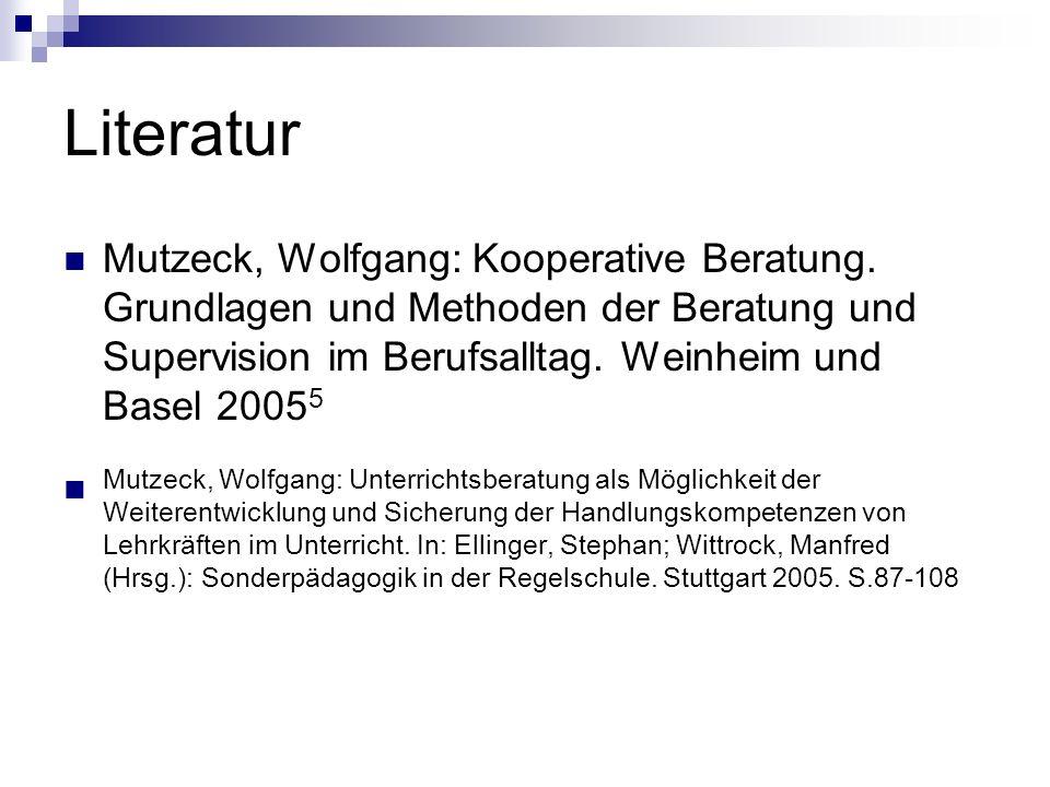 LiteraturMutzeck, Wolfgang: Kooperative Beratung. Grundlagen und Methoden der Beratung und Supervision im Berufsalltag. Weinheim und Basel 20055.