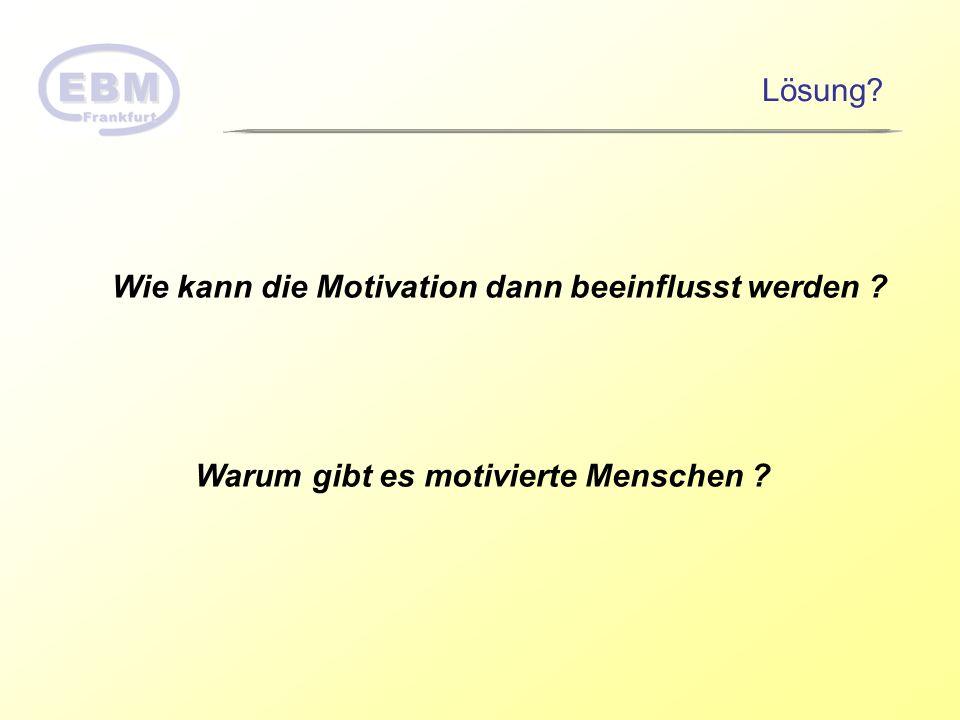 Lösung Wie kann die Motivation dann beeinflusst werden Warum gibt es motivierte Menschen