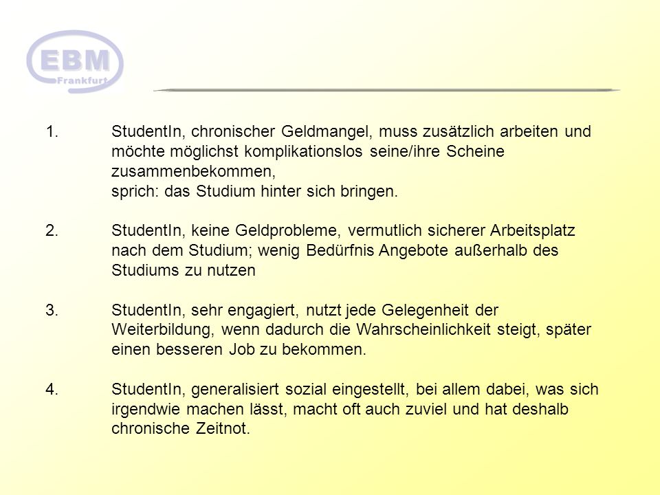 1. StudentIn, chronischer Geldmangel, muss zusätzlich arbeiten und