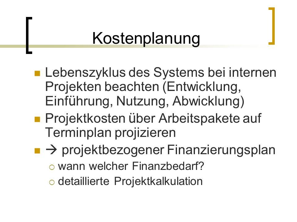 Kostenplanung Lebenszyklus des Systems bei internen Projekten beachten (Entwicklung, Einführung, Nutzung, Abwicklung)
