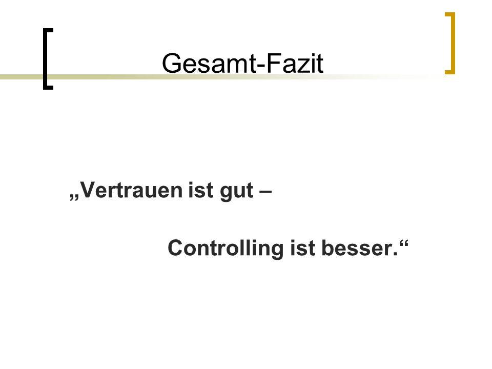 """Gesamt-Fazit """"Vertrauen ist gut – Controlling ist besser."""