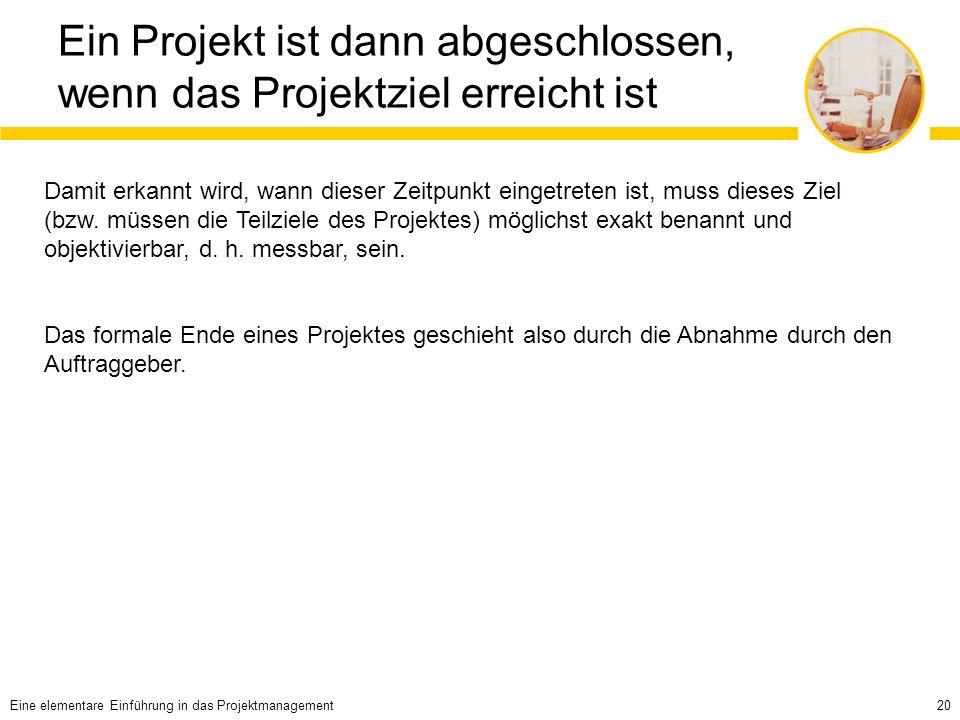 Ein Projekt ist dann abgeschlossen, wenn das Projektziel erreicht ist