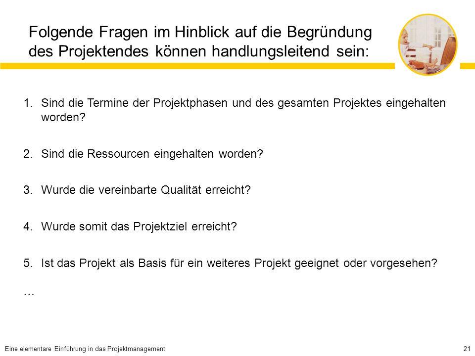 Folgende Fragen im Hinblick auf die Begründung des Projektendes können handlungsleitend sein: