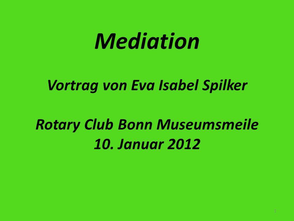 Mediation Vortrag von Eva Isabel Spilker Rotary Club Bonn Museumsmeile 10. Januar 2012