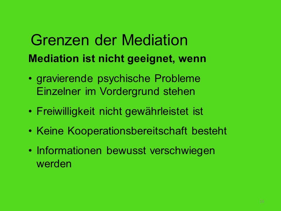 Grenzen der Mediation Mediation ist nicht geeignet, wenn