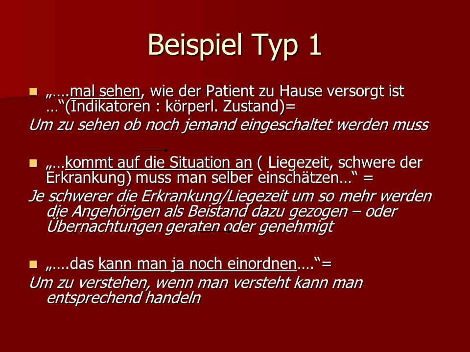 """Beispiel Typ 1 """"….mal sehen, wie der Patient zu Hause versorgt ist … (Indikatoren : körperl. Zustand)="""