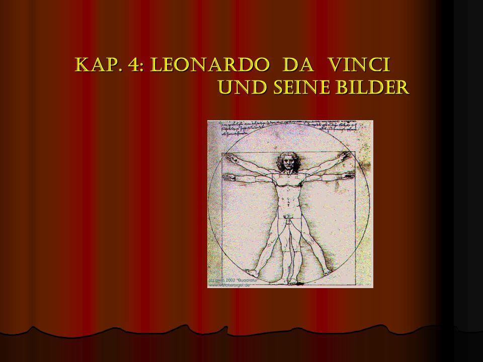 Kap. 4: LEONARDO DA VINCI UND SEINE BILDER
