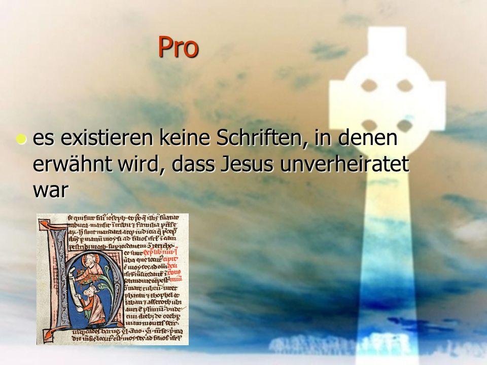 Pro es existieren keine Schriften, in denen erwähnt wird, dass Jesus unverheiratet war
