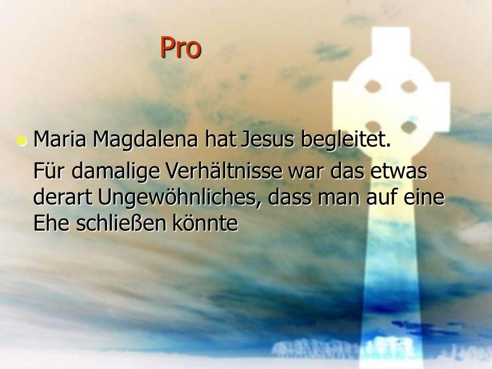 Pro Maria Magdalena hat Jesus begleitet.