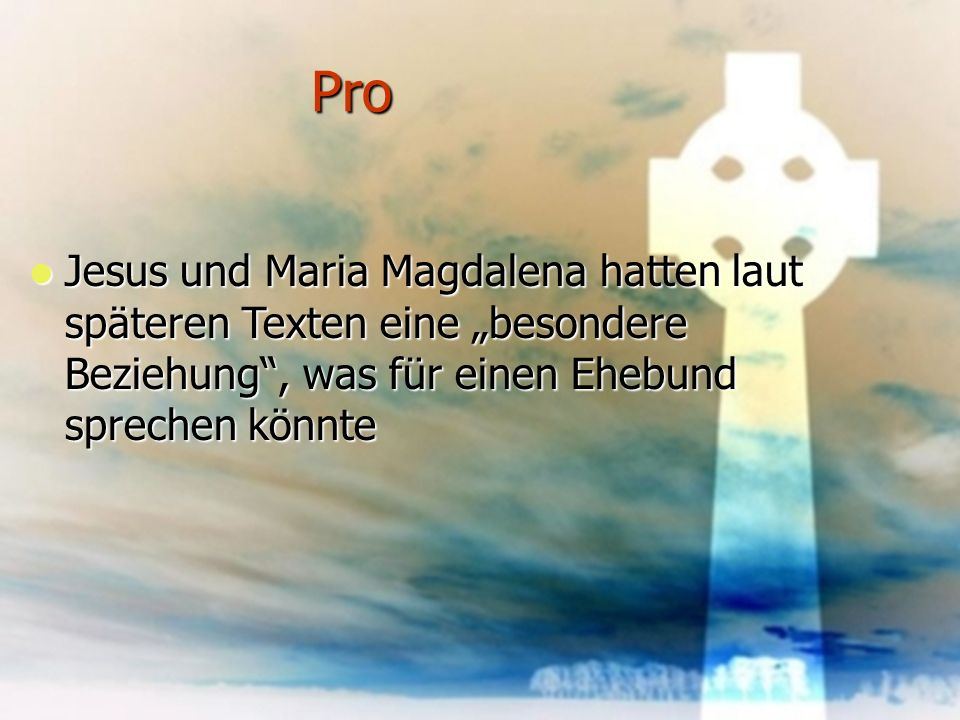 """Pro Jesus und Maria Magdalena hatten laut späteren Texten eine """"besondere Beziehung , was für einen Ehebund sprechen könnte."""