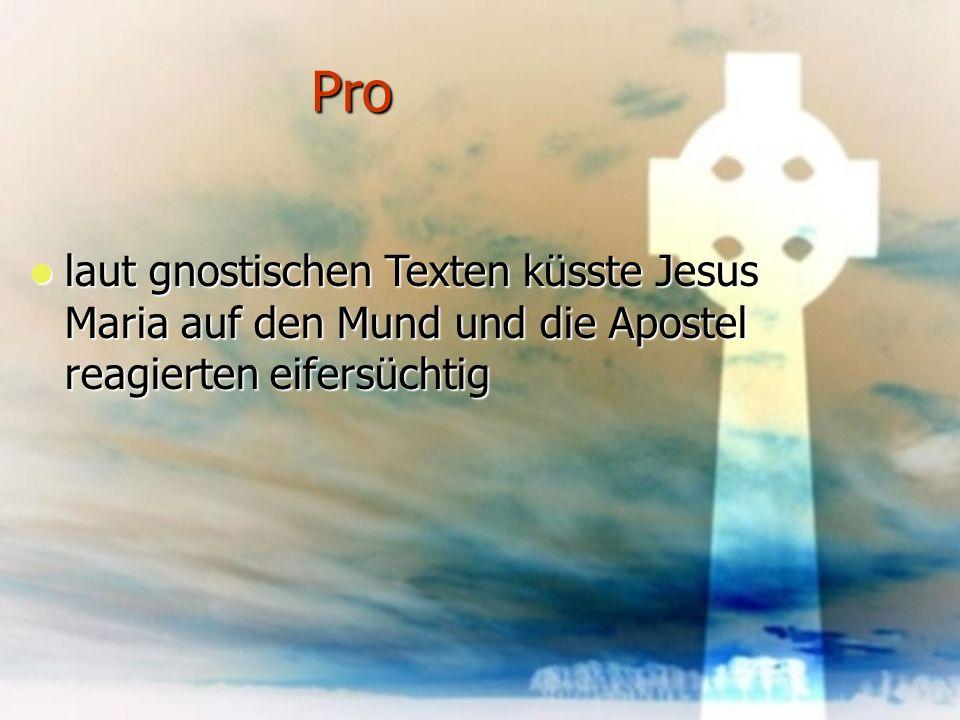 Pro laut gnostischen Texten küsste Jesus Maria auf den Mund und die Apostel reagierten eifersüchtig