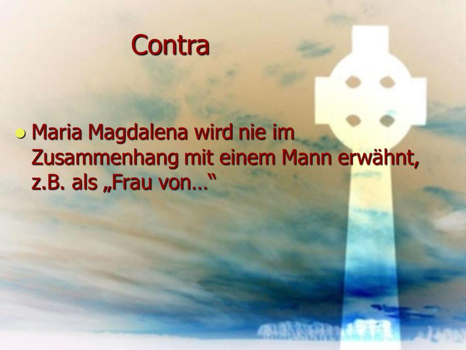 """Contra Maria Magdalena wird nie im Zusammenhang mit einem Mann erwähnt, z.B. als """"Frau von…"""