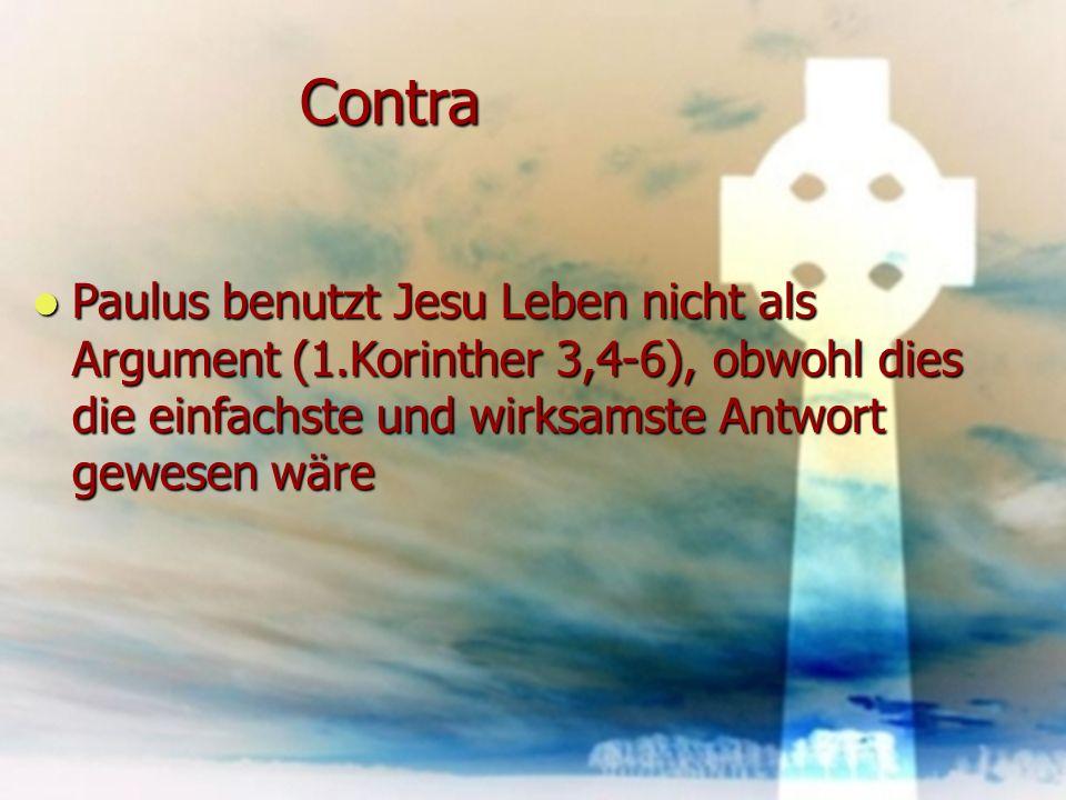 Contra Paulus benutzt Jesu Leben nicht als Argument (1.Korinther 3,4-6), obwohl dies die einfachste und wirksamste Antwort gewesen wäre.