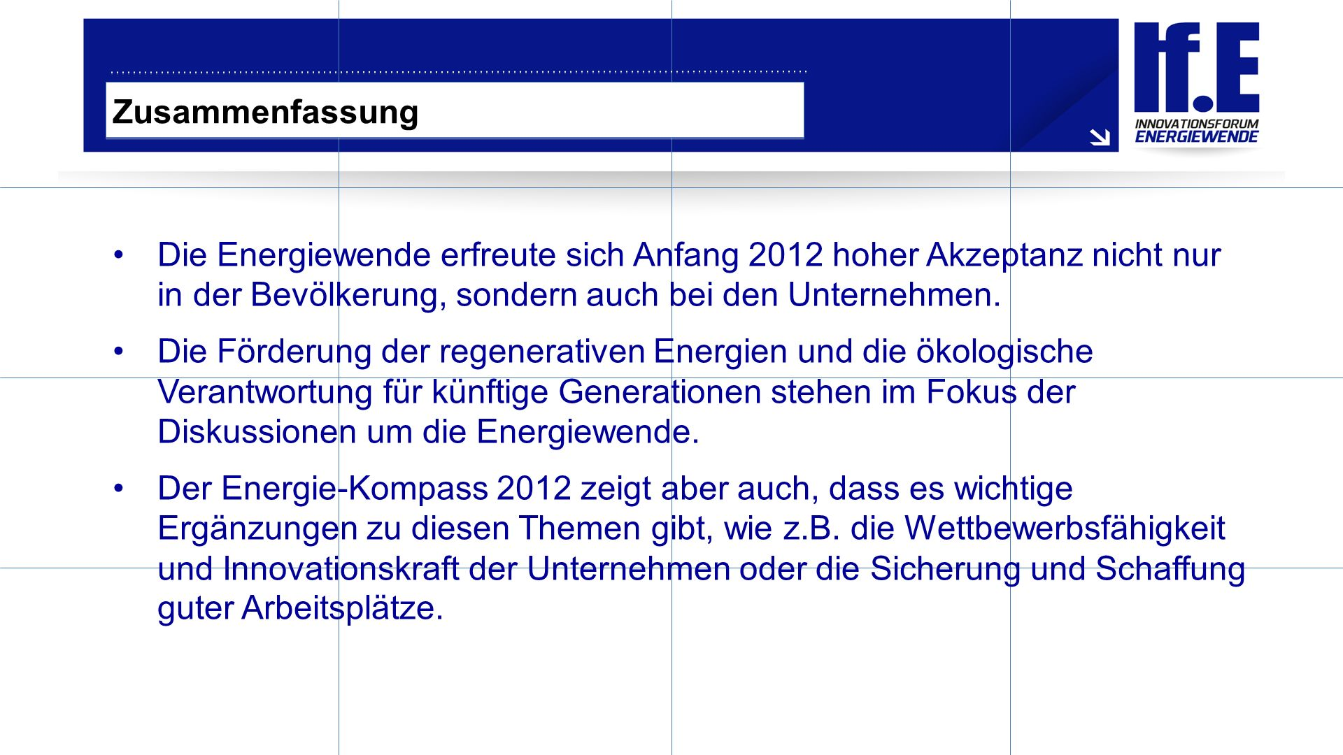 Zusammenfassung Die Energiewende erfreute sich Anfang 2012 hoher Akzeptanz nicht nur in der Bevölkerung, sondern auch bei den Unternehmen.