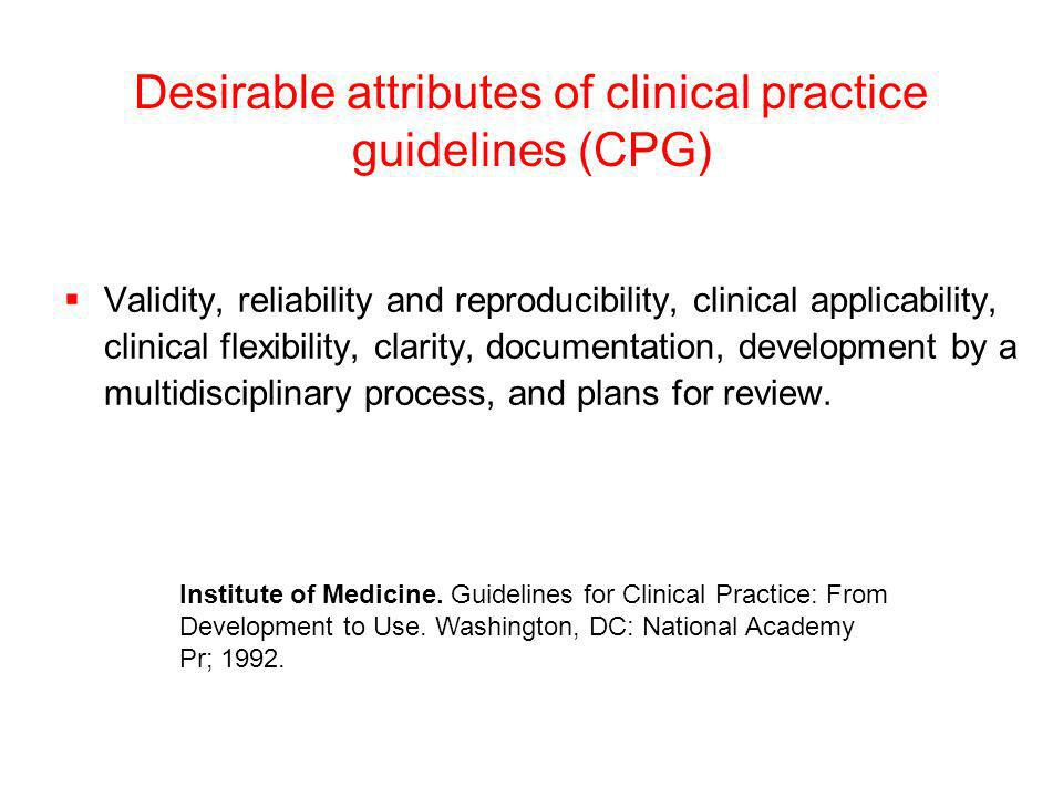 Desirable attributes of clinical practice guidelines (CPG)