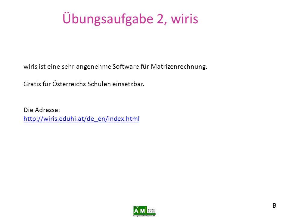 Übungsaufgabe 2, wiris wiris ist eine sehr angenehme Software für Matrizenrechnung. Gratis für Österreichs Schulen einsetzbar.