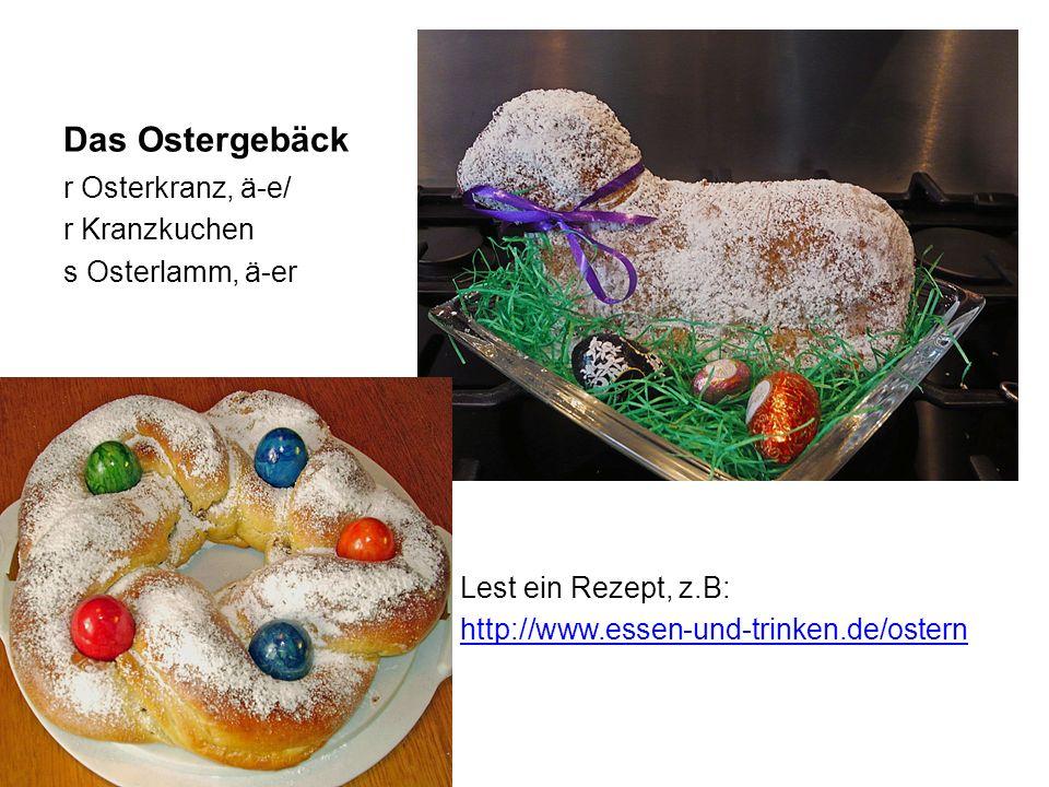 Das Ostergebäck r Osterkranz, ä-e/ r Kranzkuchen s Osterlamm, ä-er