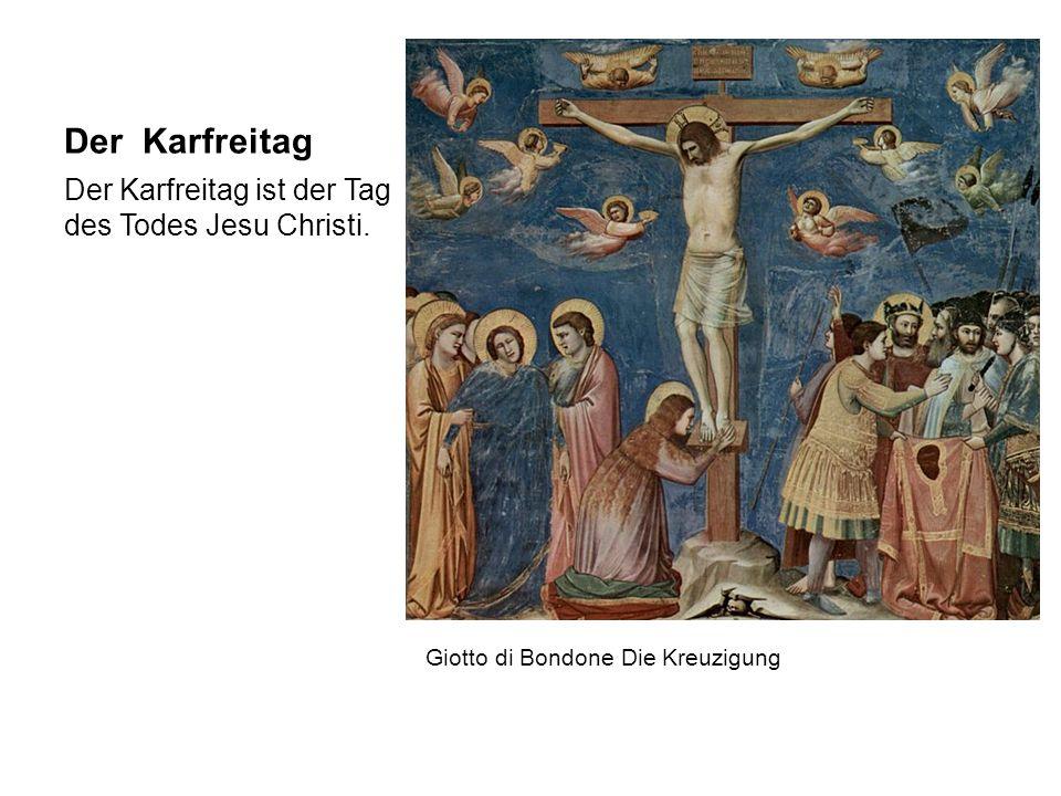 Der Karfreitag Der Karfreitag ist der Tag des Todes Jesu Christi.