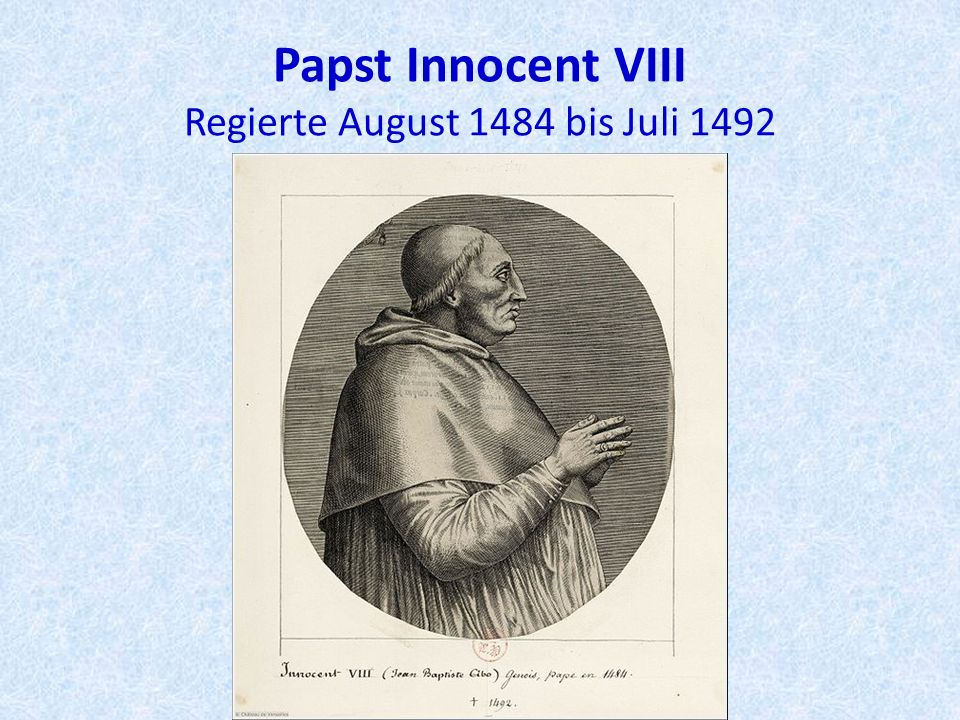 Papst Innocent VIII Regierte August 1484 bis Juli 1492