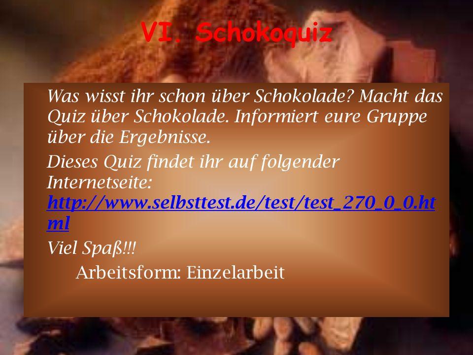 VI. Schokoquiz Was wisst ihr schon über Schokolade Macht das Quiz über Schokolade. Informiert eure Gruppe über die Ergebnisse.