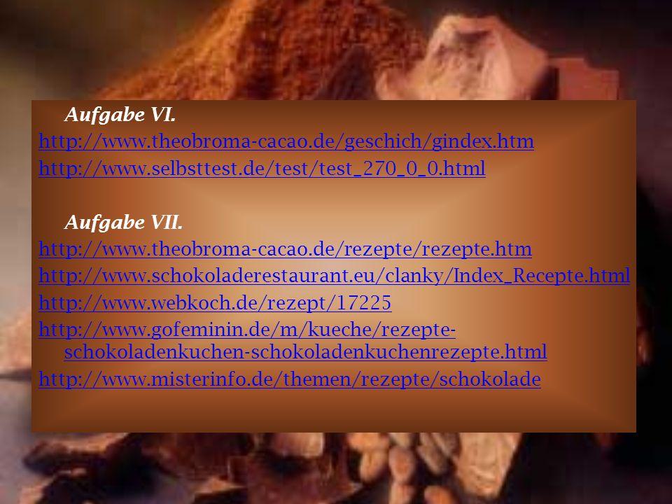 Aufgabe VI. http://www. theobroma-cacao. de/geschich/gindex