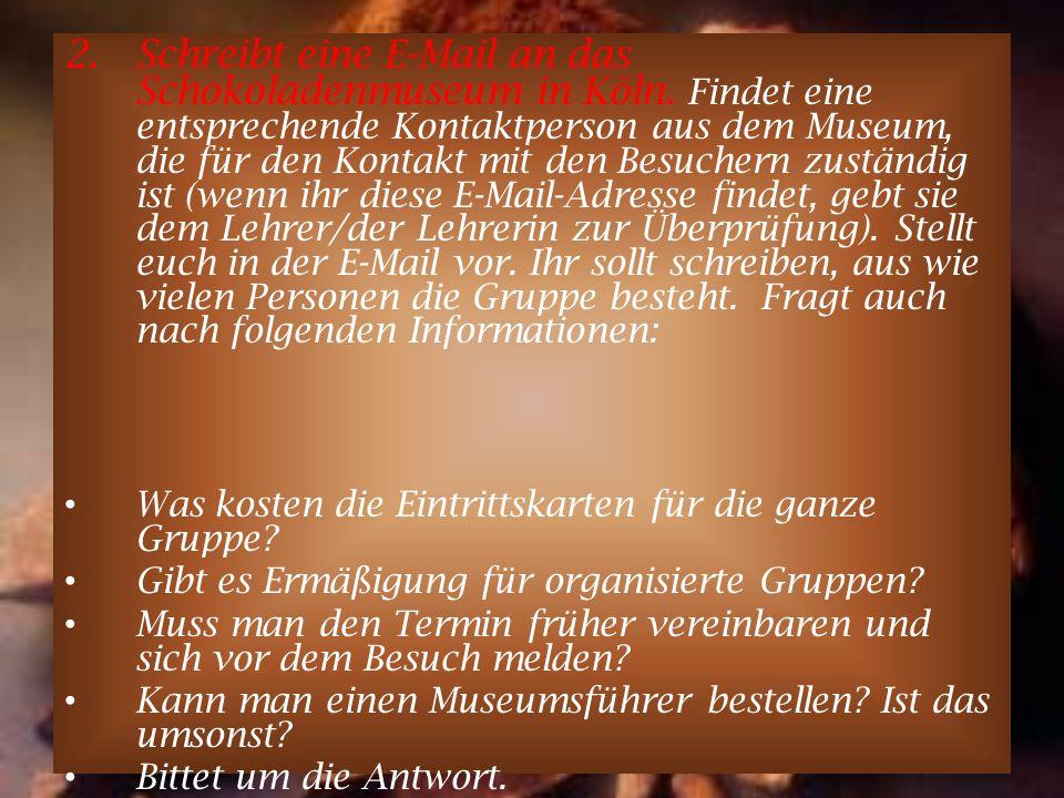 Schreibt eine E-Mail an das Schokoladenmuseum in Köln