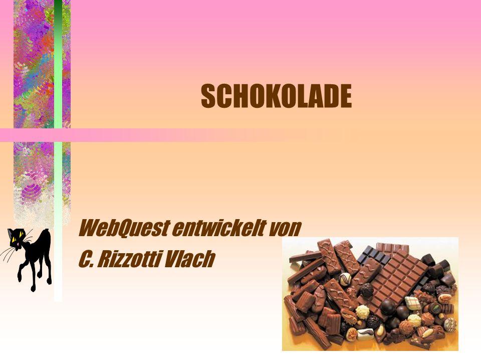 SCHOKOLADE WebQuest entwickelt von C. Rizzotti Vlach