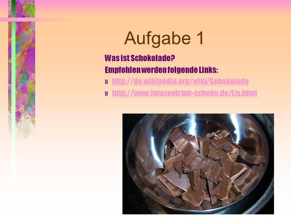 Aufgabe 1 Was ist Schokolade Empfohlen werden folgende Links: