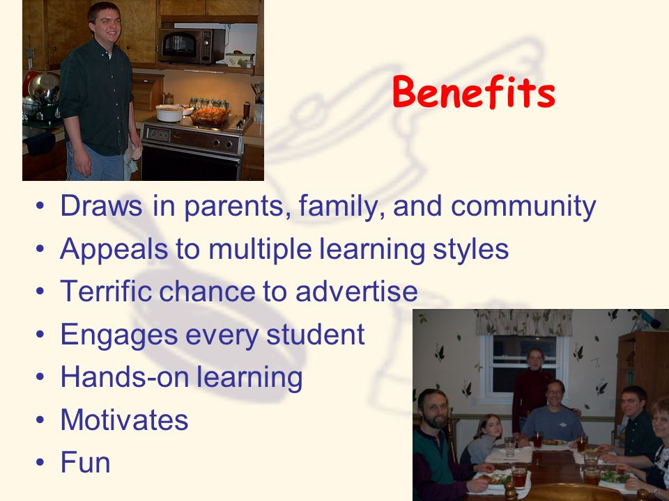 Benefits Draws in parents, family, and community
