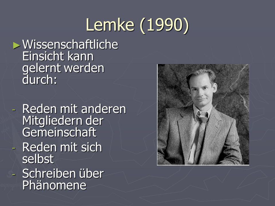 Lemke (1990) Wissenschaftliche Einsicht kann gelernt werden durch: