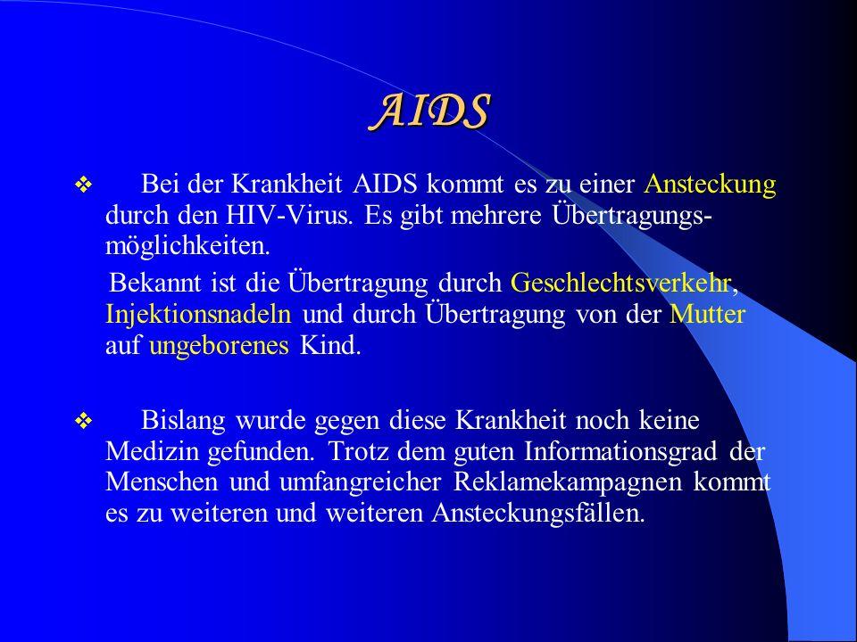 AIDS Bei der Krankheit AIDS kommt es zu einer Ansteckung durch den HIV-Virus. Es gibt mehrere Übertragungs-möglichkeiten.