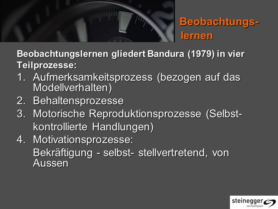 Beobachtungs- lernen Beobachtungslernen gliedert Bandura (1979) in vier.
