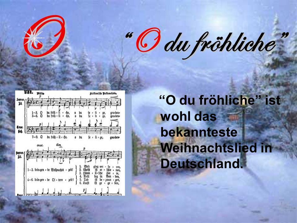O O du fröhliche O du fröhliche ist wohl das bekannteste Weihnachtslied in Deutschland.