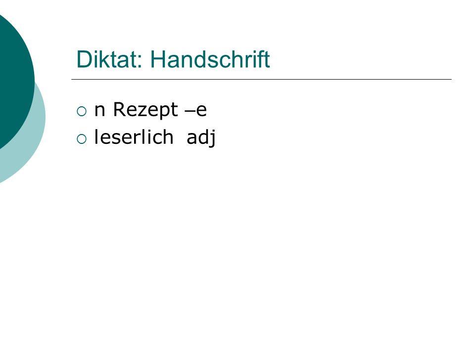 Diktat: Handschrift n Rezept –e leserlich adj
