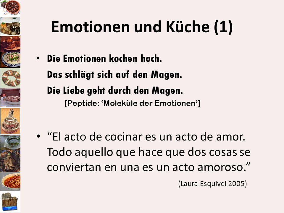 Emotionen und Küche (1) Die Emotionen kochen hoch. Das schlägt sich auf den Magen. Die Liebe geht durch den Magen.