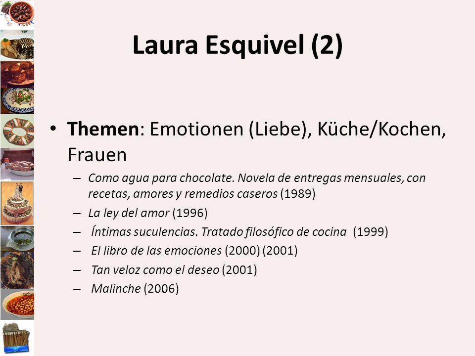 Laura Esquivel (2) Themen: Emotionen (Liebe), Küche/Kochen, Frauen