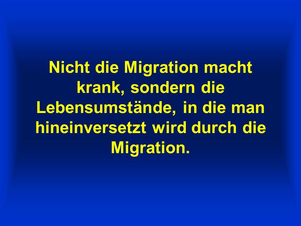 Nicht die Migration macht krank, sondern die Lebensumstände, in die man hineinversetzt wird durch die Migration.