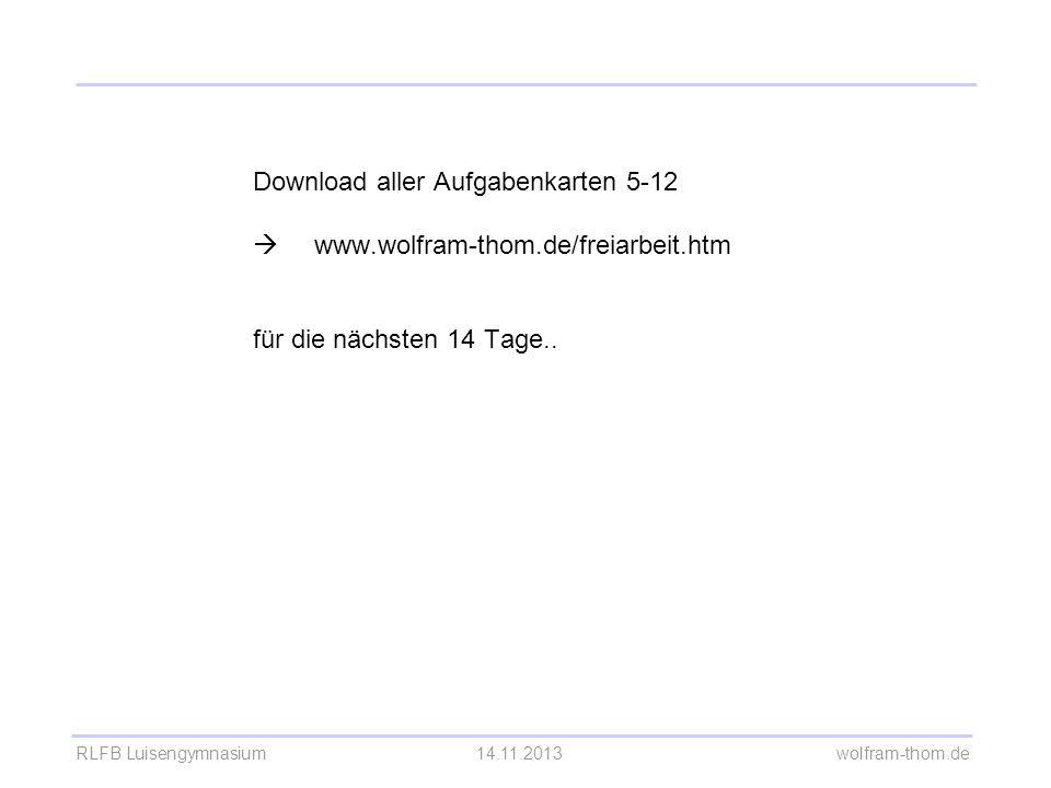 Download aller Aufgabenkarten 5-12  www.wolfram-thom.de/freiarbeit.htm für die nächsten 14 Tage..