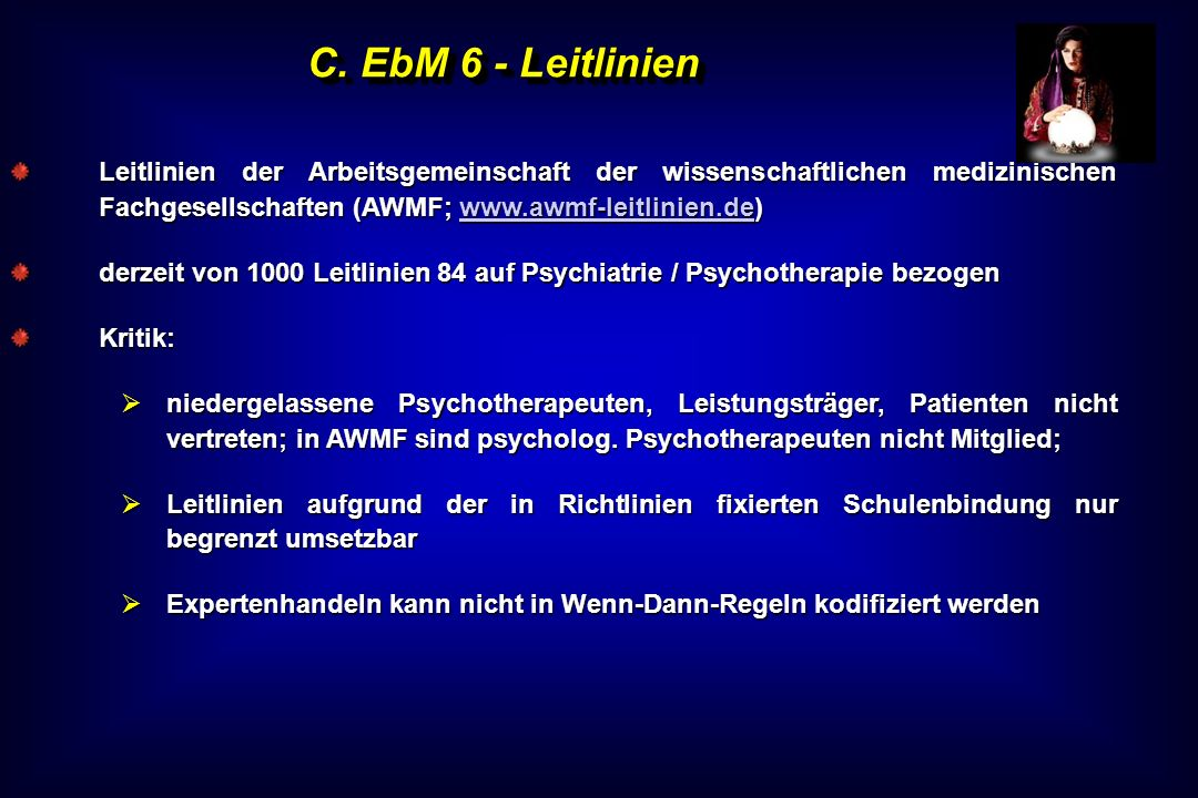 C. EbM 6 - Leitlinien Leitlinien der Arbeitsgemeinschaft der wissenschaftlichen medizinischen Fachgesellschaften (AWMF; www.awmf-leitlinien.de)