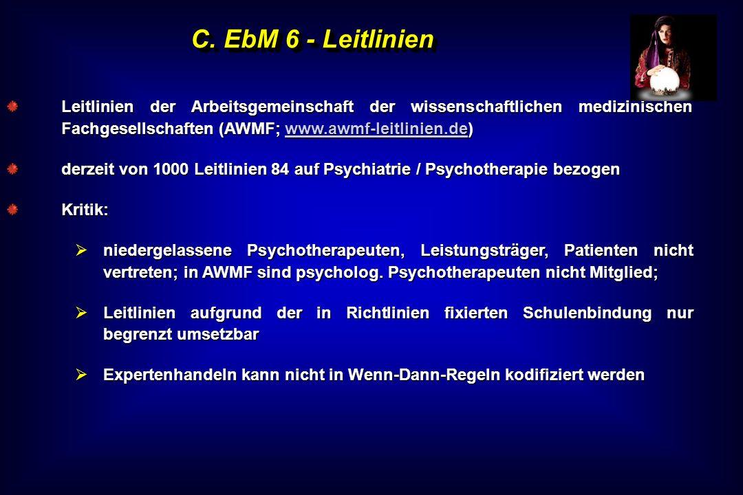 C. EbM 6 - LeitlinienLeitlinien der Arbeitsgemeinschaft der wissenschaftlichen medizinischen Fachgesellschaften (AWMF; www.awmf-leitlinien.de)