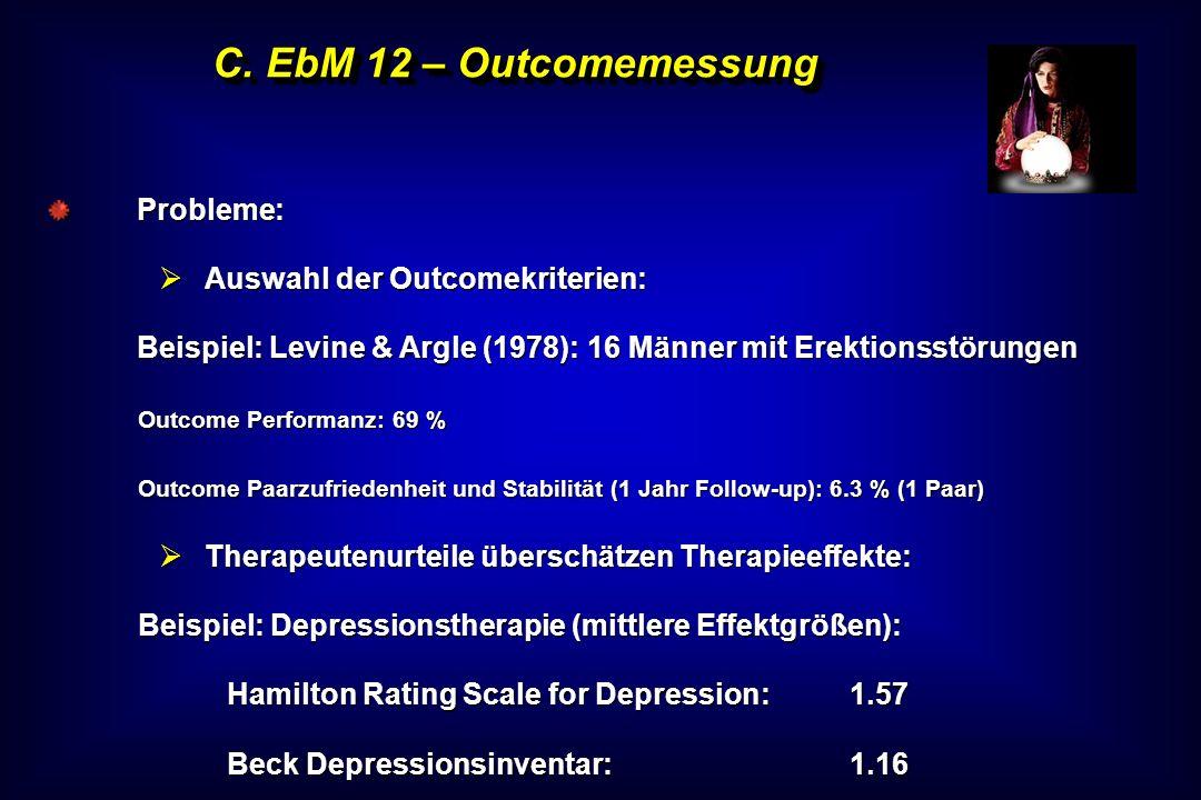 C. EbM 12 – Outcomemessung Probleme: Auswahl der Outcomekriterien:
