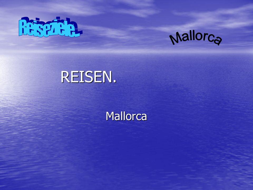 Reiseziele... Mallorca REISEN. Mallorca